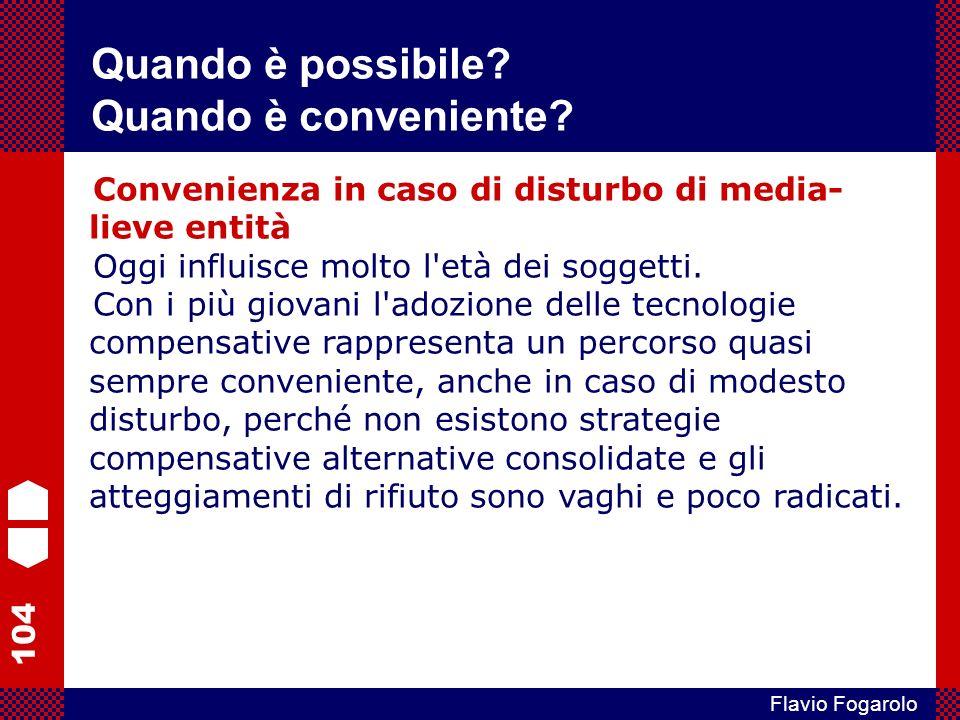 104 Flavio Fogarolo Convenienza in caso di disturbo di media- lieve entità Oggi influisce molto l età dei soggetti.
