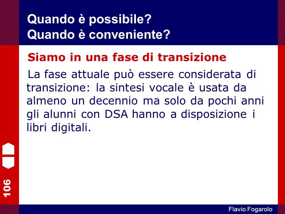 106 Flavio Fogarolo Siamo in una fase di transizione La fase attuale può essere considerata di transizione: la sintesi vocale è usata da almeno un decennio ma solo da pochi anni gli alunni con DSA hanno a disposizione i libri digitali.