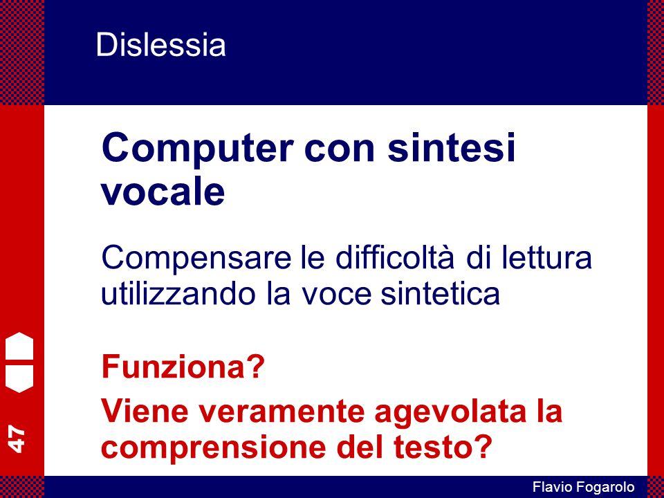 47 Flavio Fogarolo Dislessia Computer con sintesi vocale Compensare le difficoltà di lettura utilizzando la voce sintetica Funziona.