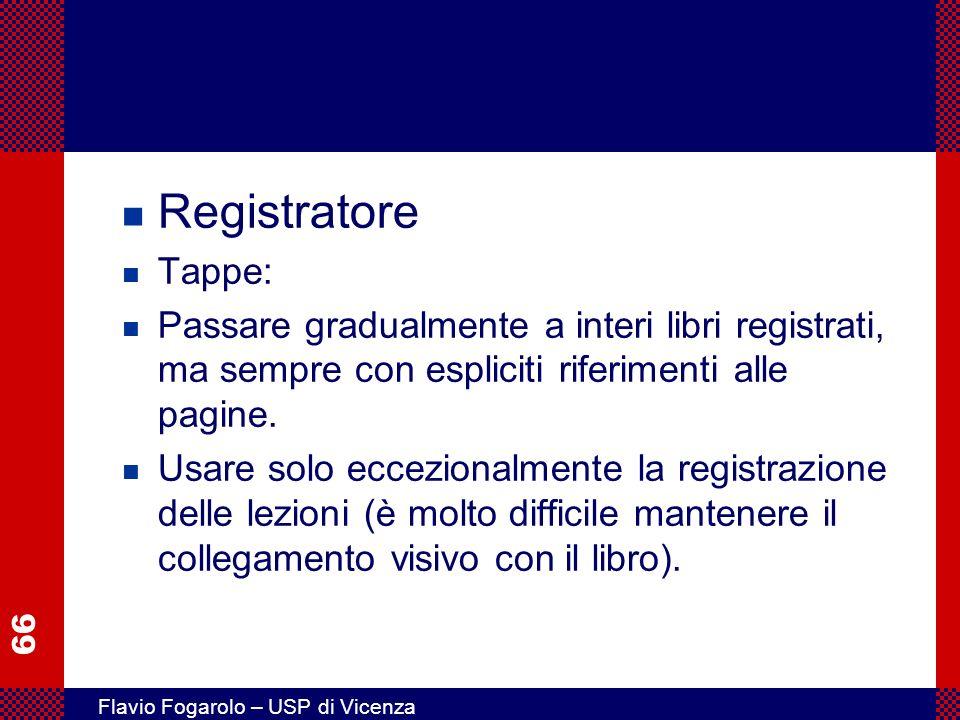 66 Flavio Fogarolo – USP di Vicenza n Registratore n Tappe: n Passare gradualmente a interi libri registrati, ma sempre con espliciti riferimenti alle pagine.