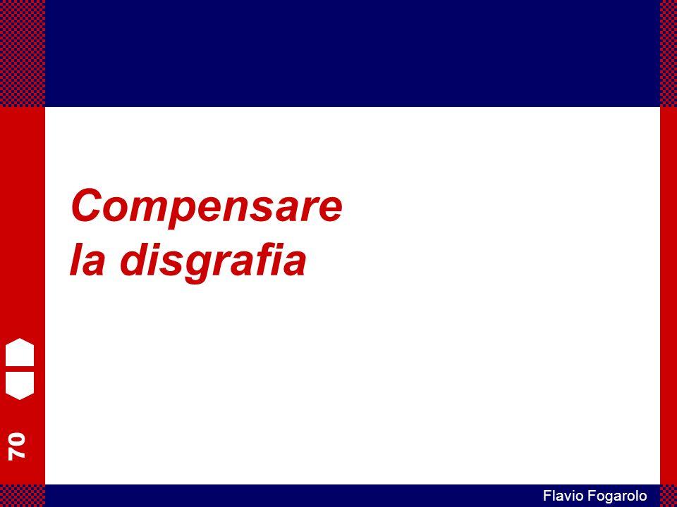 70 Flavio Fogarolo Compensare la disgrafia