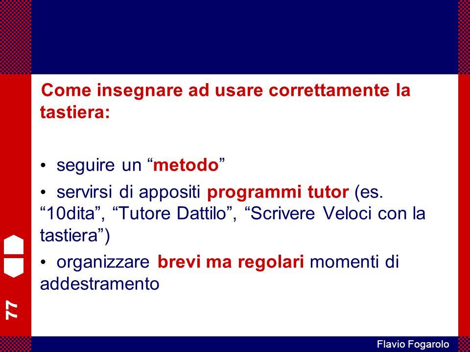 77 Flavio Fogarolo Come insegnare ad usare correttamente la tastiera: seguire un metodo servirsi di appositi programmi tutor (es.