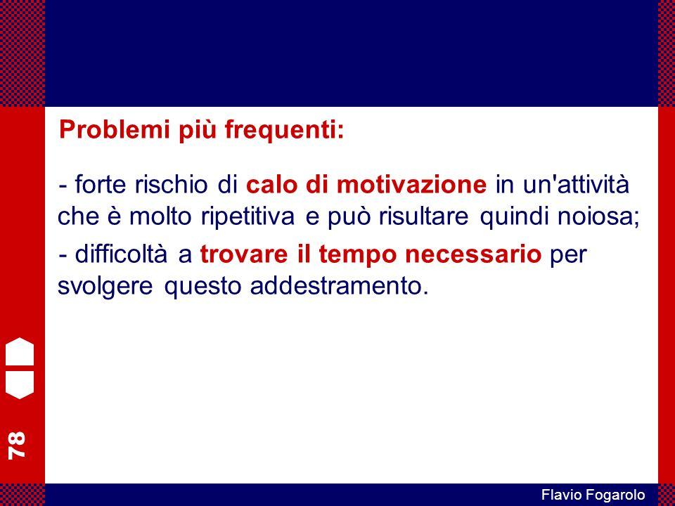 78 Flavio Fogarolo Problemi più frequenti: - forte rischio di calo di motivazione in un attività che è molto ripetitiva e può risultare quindi noiosa; - difficoltà a trovare il tempo necessario per svolgere questo addestramento.