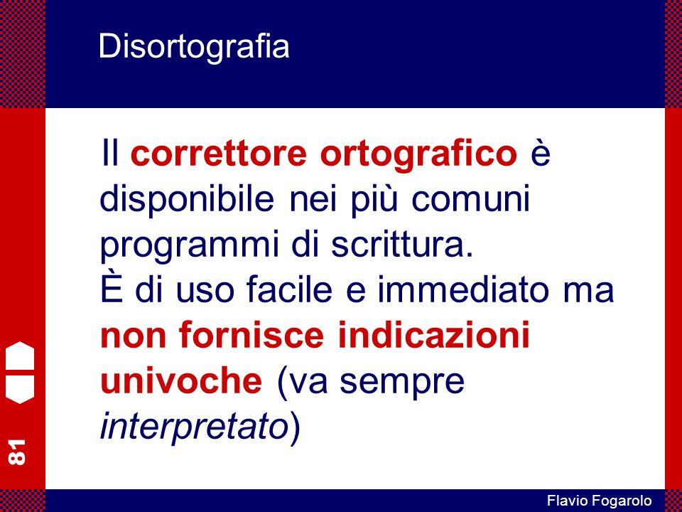 81 Flavio Fogarolo Disortografia Il correttore ortografico è disponibile nei più comuni programmi di scrittura.