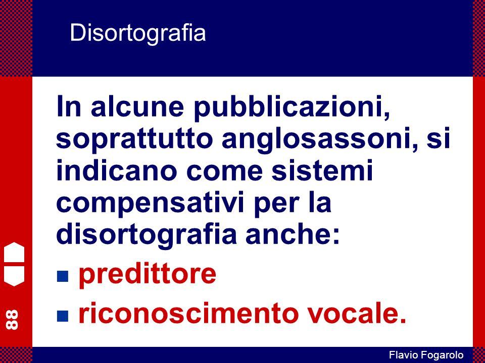88 Flavio Fogarolo Disortografia In alcune pubblicazioni, soprattutto anglosassoni, si indicano come sistemi compensativi per la disortografia anche: predittore riconoscimento vocale.