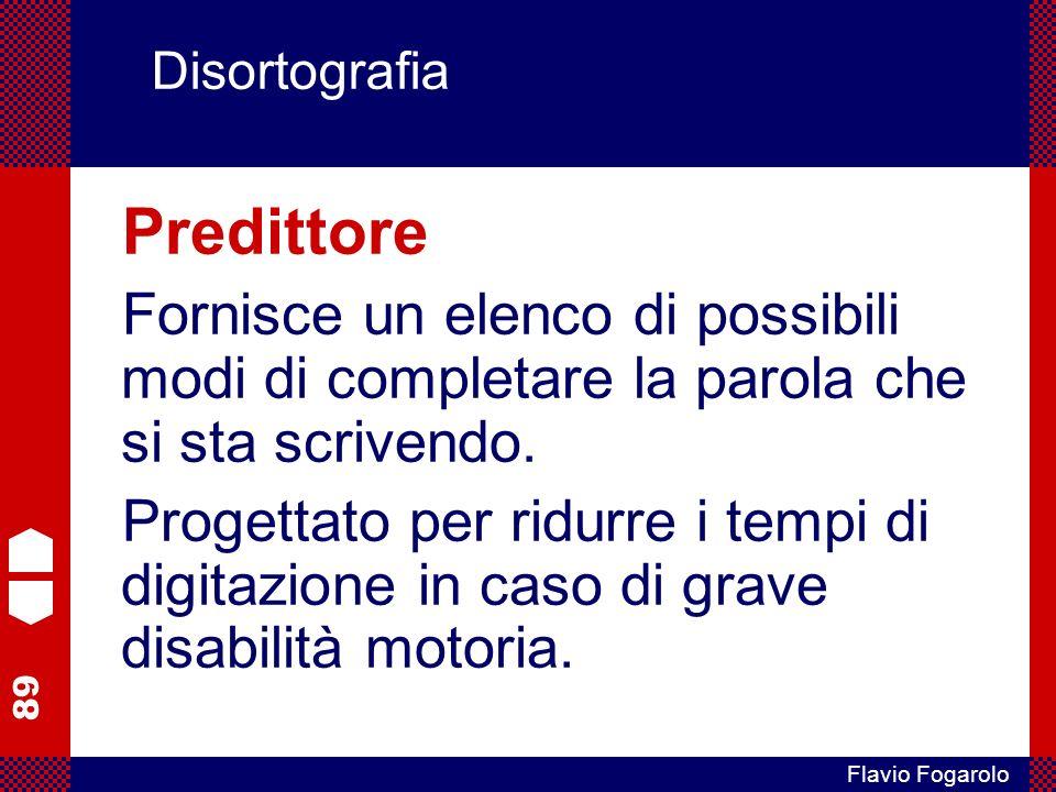 89 Flavio Fogarolo Disortografia Predittore Fornisce un elenco di possibili modi di completare la parola che si sta scrivendo.