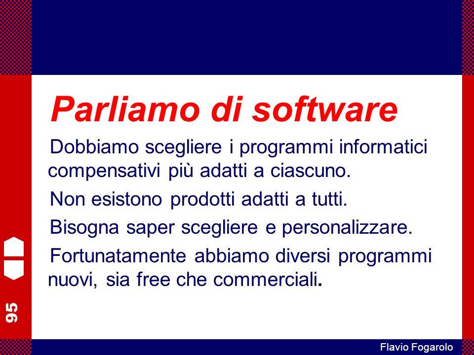 95 Flavio Fogarolo Parliamo di software Dobbiamo scegliere i programmi informatici compensativi più adatti a ciascuno.