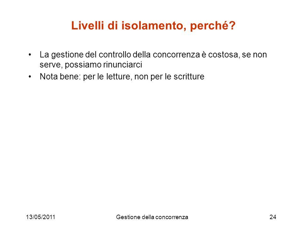 13/05/2011Gestione della concorrenza24 Livelli di isolamento, perché.
