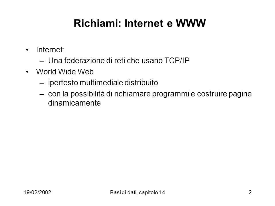 Basi di dati, capitolo 142 Richiami: Internet e WWW Internet: –Una federazione di reti che usano TCP/IP World Wide Web –ipertesto multimediale distribuito –con la possibilità di richiamare programmi e costruire pagine dinamicamente
