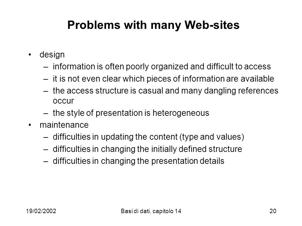 19/02/2002Basi di dati, capitolo 1420 Problems with many Web-sites design –information is often poorly organized and difficult to access –it is not ev