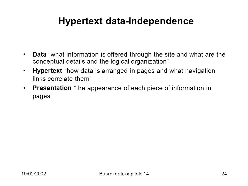 19/02/2002Basi di dati, capitolo 1424 Hypertext data-independence Data what information is offered through the site and what are the conceptual detail