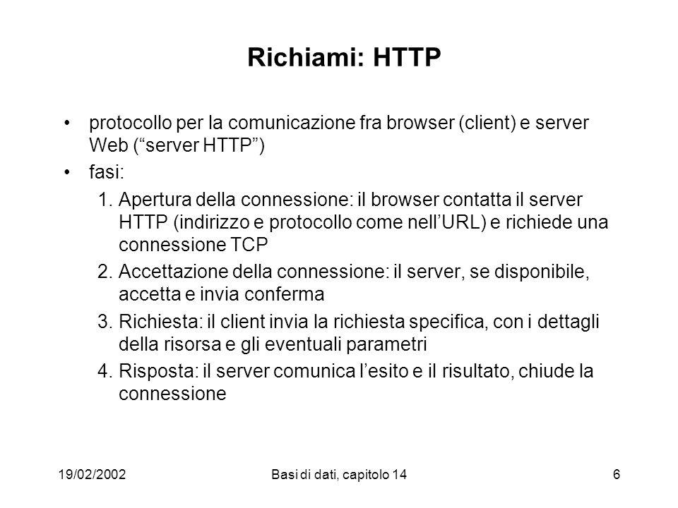 19/02/2002Basi di dati, capitolo 146 Richiami: HTTP protocollo per la comunicazione fra browser (client) e server Web (server HTTP) fasi: 1.