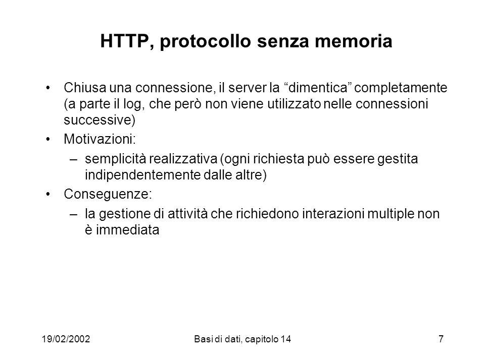 19/02/2002Basi di dati, capitolo 148 HTTP e programmi: il protocollo CGI (Common Gateway Interface) Gateway (o programma CGI): un qualunque progranna richiamato da un server HTTP I gateway aprono il mondo Web permettendo lintegrazione di altre funzionalità Meccanismo di comunicazione: Browser Server HTTP Gateway … 1 2 3 4 5