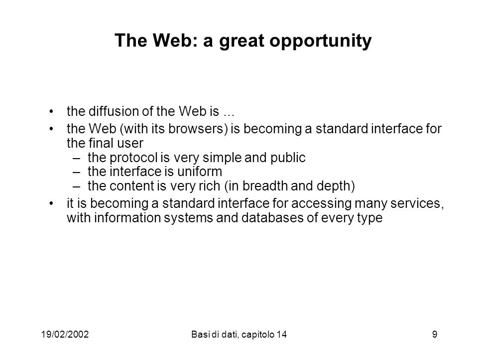 19/02/2002Basi di dati, capitolo 149 The Web: a great opportunity the diffusion of the Web is... the Web (with its browsers) is becoming a standard in