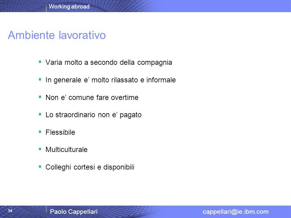 Working abroad Paolo Cappellari cappellari@ie.ibm.com 14 Ambiente lavorativo Varia molto a secondo della compagnia In generale e molto rilassato e inf