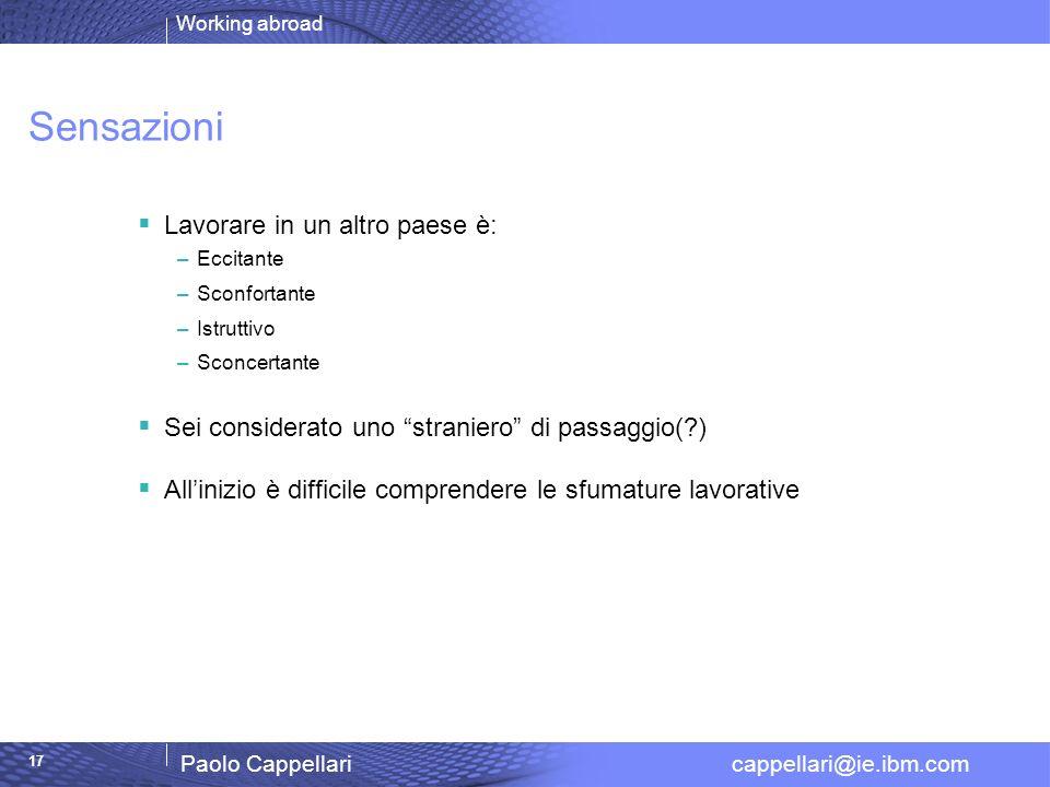 Working abroad Paolo Cappellari cappellari@ie.ibm.com 17 Sensazioni Lavorare in un altro paese è: –Eccitante –Sconfortante –Istruttivo –Sconcertante S