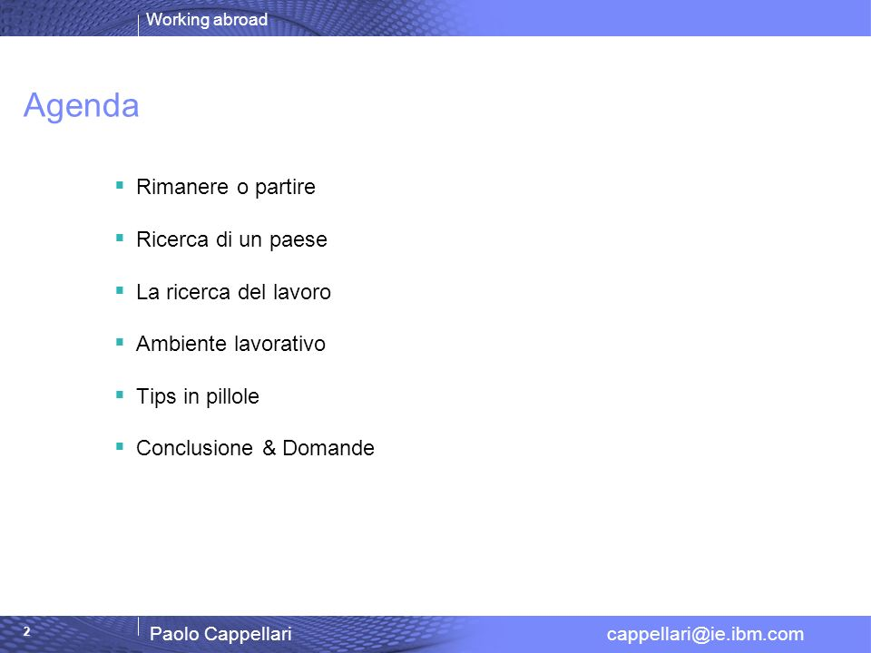 Working abroad Paolo Cappellari cappellari@ie.ibm.com 3 La laurea, cosa fare.