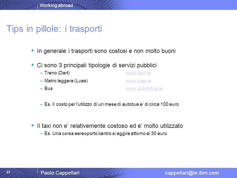 Working abroad Paolo Cappellari cappellari@ie.ibm.com 23 Tips in pillole: i trasporti In generale i trasporti sono costosi e non molto buoni Ci sono 3