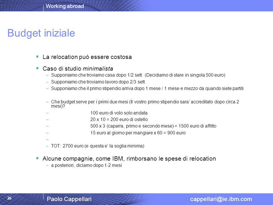 Working abroad Paolo Cappellari cappellari@ie.ibm.com 26 Budget iniziale La relocation può essere costosa Caso di studio minimalista –Supponiamo che t