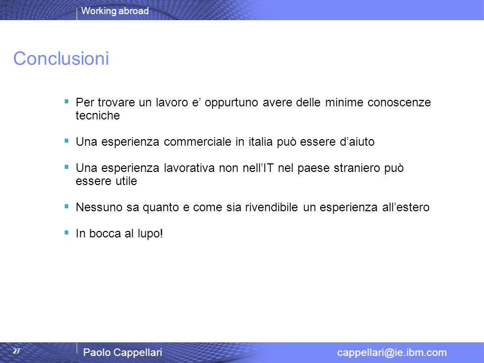 Working abroad Paolo Cappellari cappellari@ie.ibm.com 27 Conclusioni Per trovare un lavoro e oppurtuno avere delle minime conoscenze tecniche Una espe