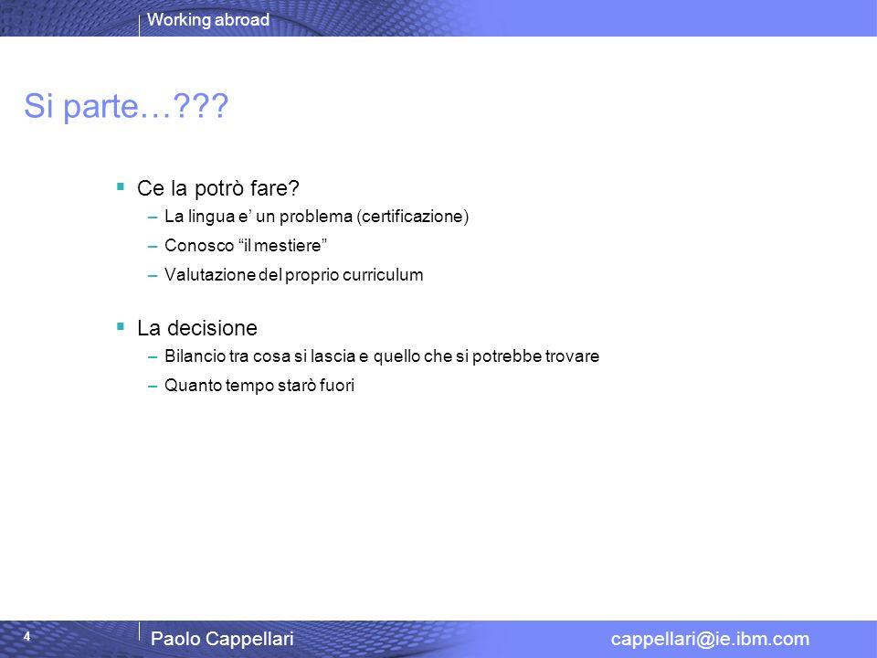Working abroad Paolo Cappellari cappellari@ie.ibm.com 5 …STOP & GO … Le decisioni influiscono sul futuro… Perche vado allestero.