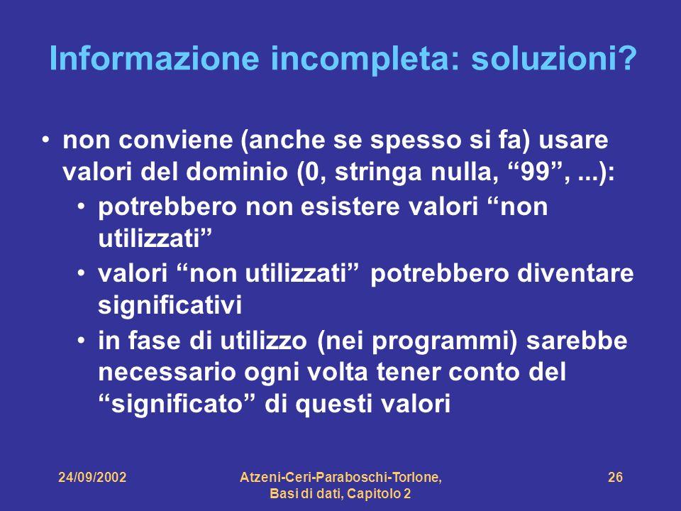 24/09/2002Atzeni-Ceri-Paraboschi-Torlone, Basi di dati, Capitolo 2 26 Informazione incompleta: soluzioni? non conviene (anche se spesso si fa) usare v