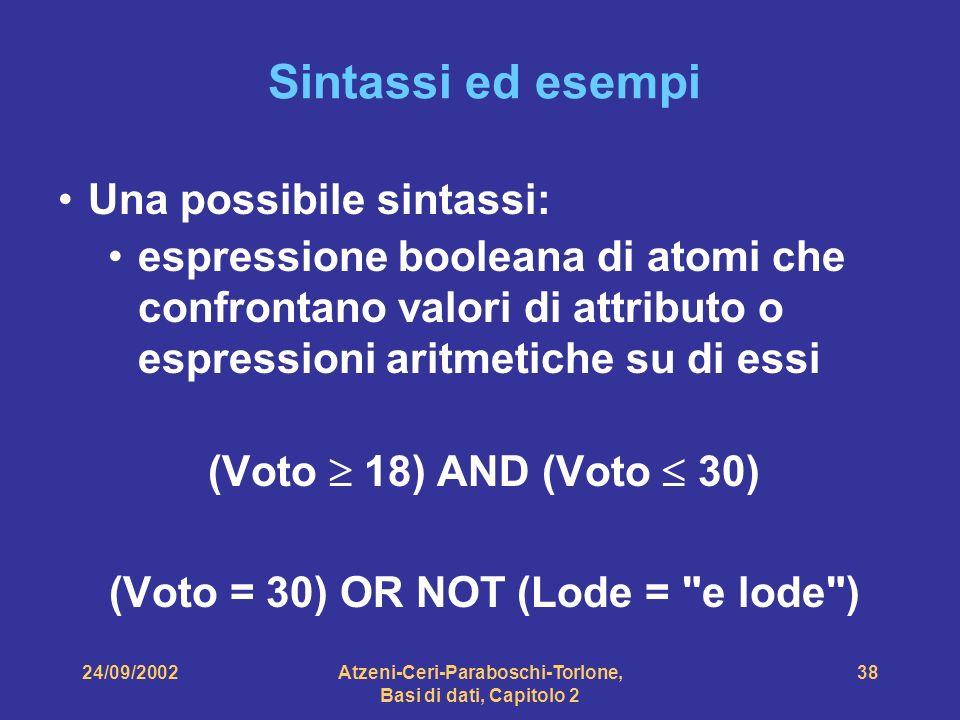 24/09/2002Atzeni-Ceri-Paraboschi-Torlone, Basi di dati, Capitolo 2 38 Sintassi ed esempi Una possibile sintassi: espressione booleana di atomi che con