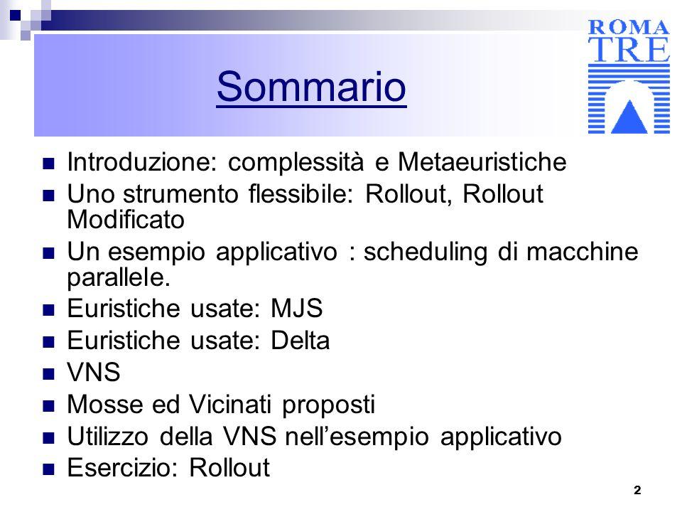 2 Sommario Introduzione: complessità e Metaeuristiche Uno strumento flessibile: Rollout, Rollout Modificato Un esempio applicativo : scheduling di mac
