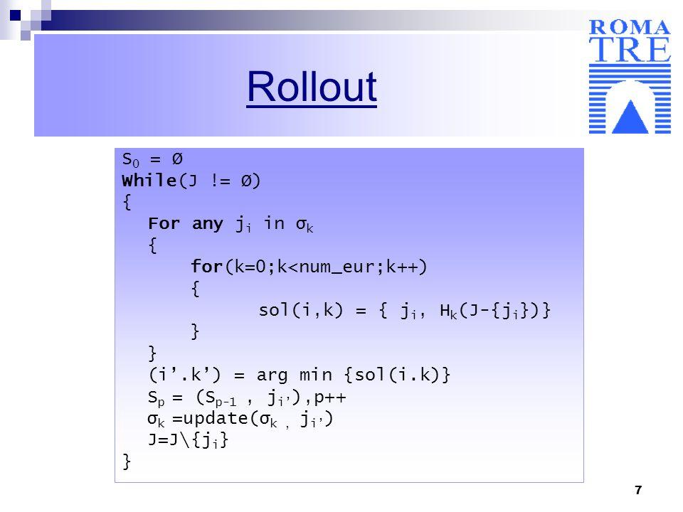 7 S 0 = Ø While(J != Ø) { For any j i in σ k { for(k=0;k<num_eur;k++) { sol(i,k) = { j i, H k (J-{j i })} } (i.k) = arg min {sol(i.k)} S p = (S p-1, j
