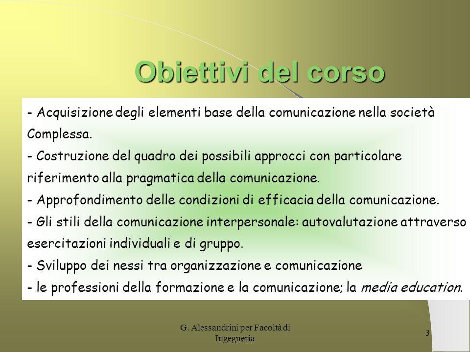 G. Alessandrini per Facoltà di Ingegneria 2 Scaletta degli argomenti Definizione di comunicazione La comunicazione interpersonale Il comportamento non