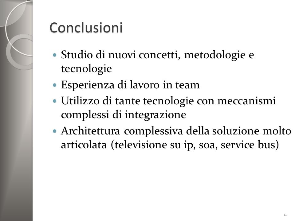 Conclusioni Studio di nuovi concetti, metodologie e tecnologie Esperienza di lavoro in team Utilizzo di tante tecnologie con meccanismi complessi di i