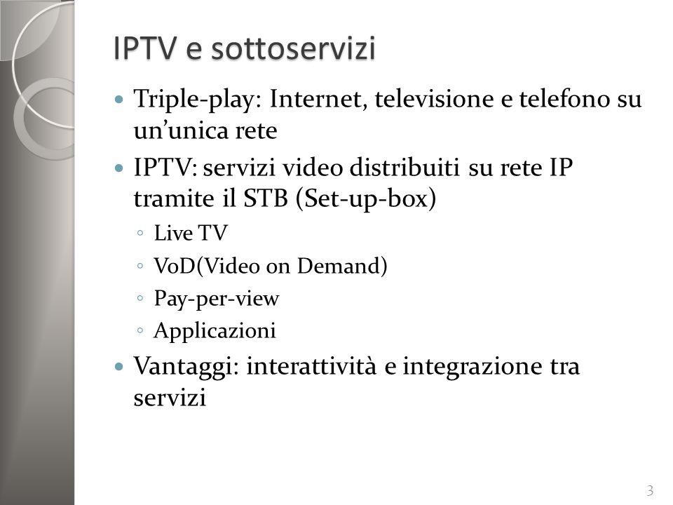 IPTV e sottoservizi Triple-play: Internet, televisione e telefono su ununica rete IPTV: servizi video distribuiti su rete IP tramite il STB (Set-up-bo