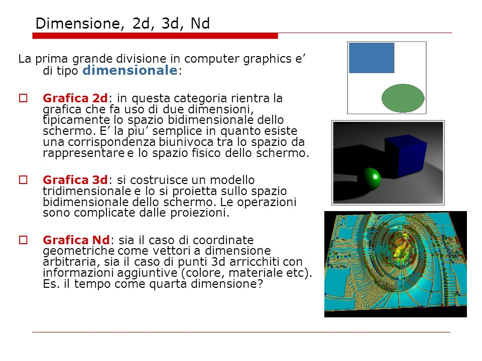 Dimensione, 2d, 3d, Nd La prima grande divisione in computer graphics e di tipo dimensionale : Grafica 2d: in questa categoria rientra la grafica che