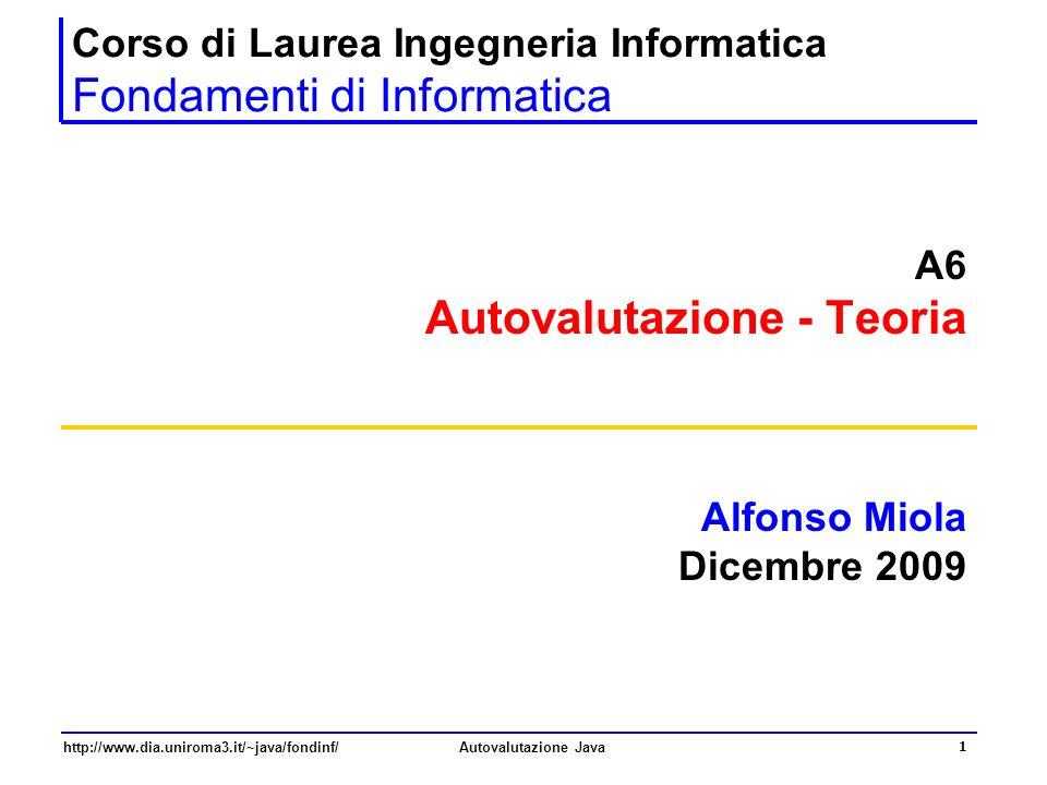 http://www.dia.uniroma3.it/~java/fondinf/Autovalutazione Java 1 Corso di Laurea Ingegneria Informatica Fondamenti di Informatica A6 Autovalutazione -