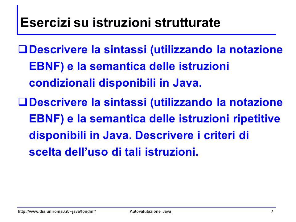 http://www.dia.uniroma3.it/~java/fondinf/Autovalutazione Java 7 Esercizi su istruzioni strutturate Descrivere la sintassi (utilizzando la notazione EB