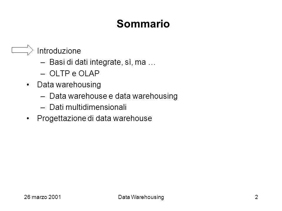 26 marzo 2001Data Warehousing2 Sommario Introduzione –Basi di dati integrate, sì, ma … –OLTP e OLAP Data warehousing –Data warehouse e data warehousin