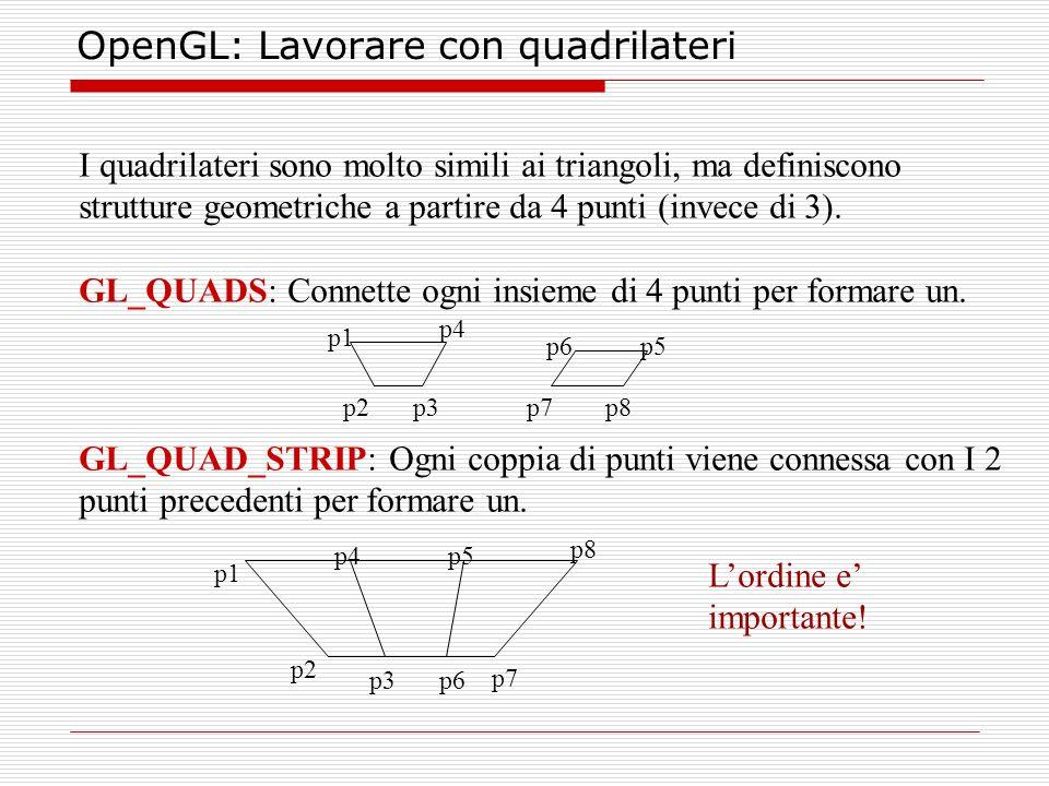 OpenGL: Lavorare con quadrilateri I quadrilateri sono molto simili ai triangoli, ma definiscono strutture geometriche a partire da 4 punti (invece di 3).