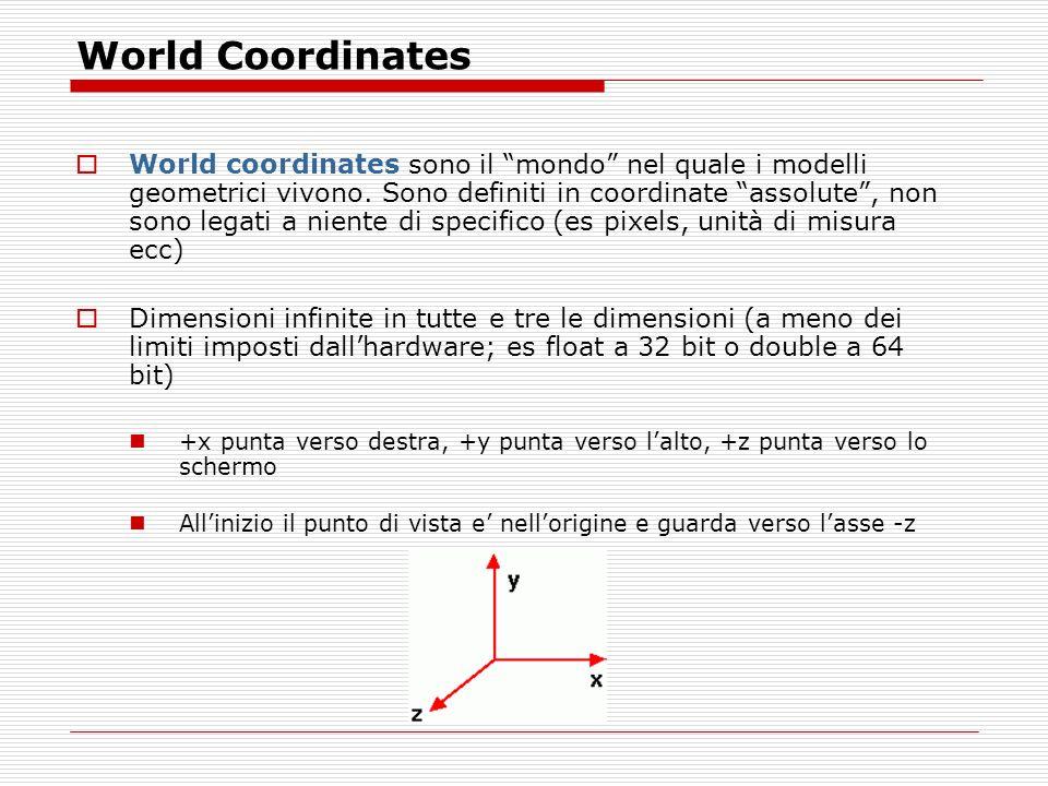 World Coordinates World coordinates sono il mondo nel quale i modelli geometrici vivono.