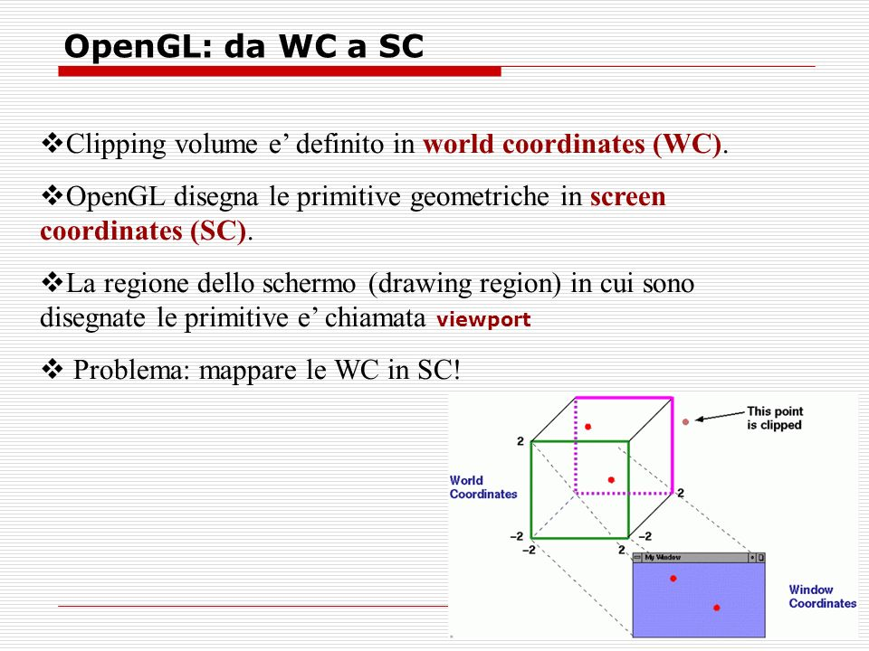 OpenGL: da WC a SC Clipping volume e definito in world coordinates (WC).