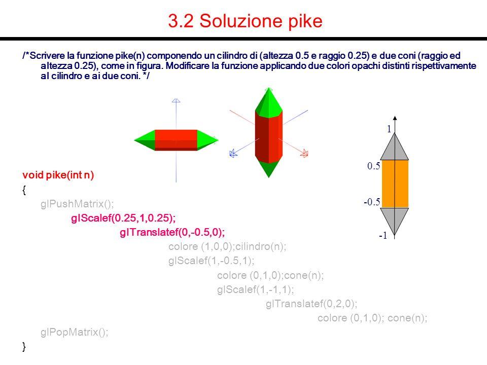 /*Scrivere la funzione pike(n) componendo un cilindro di (altezza 0.5 e raggio 0.25) e due coni (raggio ed altezza 0.25), come in figura. Modificare l