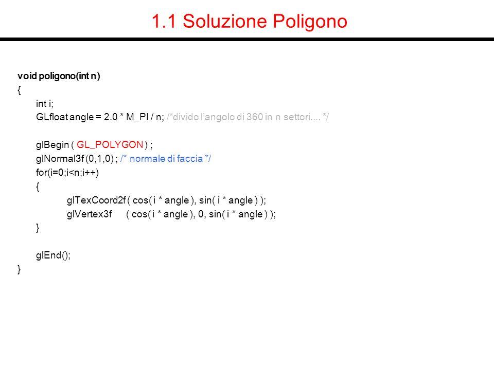 6.1 Soluzione ellisse void ellisse(float A, float B,int n) { int i; GLfloat step=2.0 * M_PI / n; glBegin(GL_POLYGON); glNormal3f(0,1,0); //normale di faccia for(i=0;i<n;i++) glVertex3f( A*cos(i * step),B*sin(i * step),0 ); //z=0 glEnd(); }