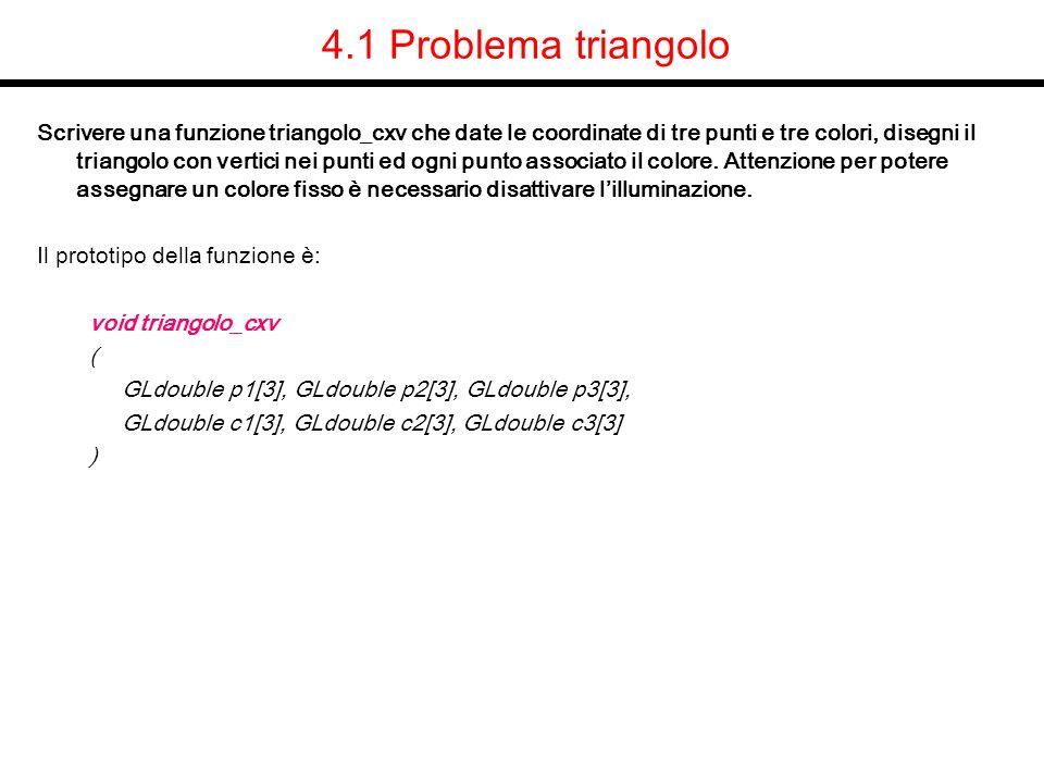 4.1 Problema triangolo Scrivere una funzione triangolo_cxv che date le coordinate di tre punti e tre colori, disegni il triangolo con vertici nei punt