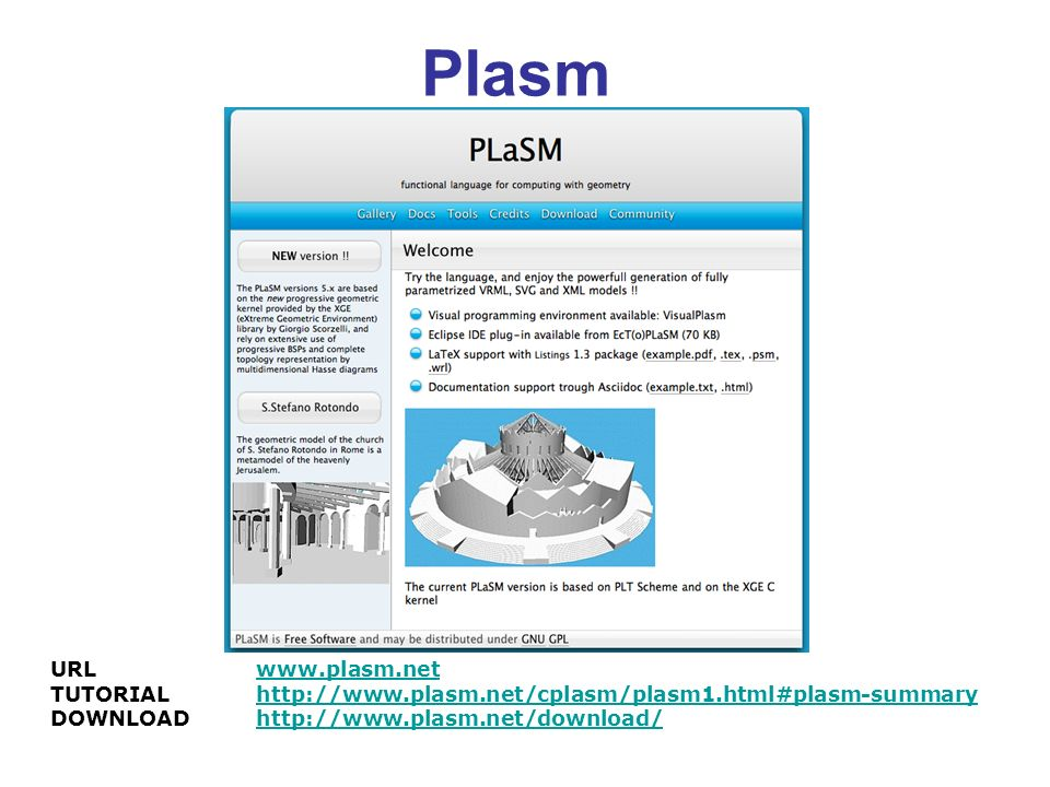 PLaSM PLaSM, (the Programming LAnguage for Solid Modeling) is a ``design language , developed by the CAD Group at the Universities of Roma ``La Sapienza and ``Roma Tre