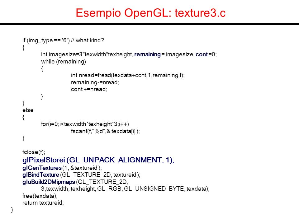 Esempio OpenGL: texture3.c if (img_type == 6 ) // what kind.