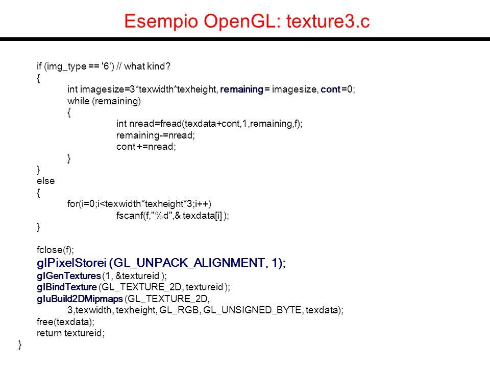 Esempio OpenGL: texture3.c int main(int argc, char **argv) { … ntextures=0; curtexture=0; textures[ntextures++]=loadTexture ( earthmap.ppm ); textures[ntextures++]=loadTexture ( earthmap2.ppm ); glTexParameteri(GL_TEXTURE_2D, GL_TEXTURE_MIN_FILTER, GL_LINEAR); glTexEnvf(GL_TEXTURE_ENV, GL_TEXTURE_ENV_MODE, GL_MODULATE); … glMatrixMode(GL_PROJECTION); glLoadIdentity(); gluPerspective( 40.0,1.0,0.1, 100.0); glutMainLoop(); return 0; }