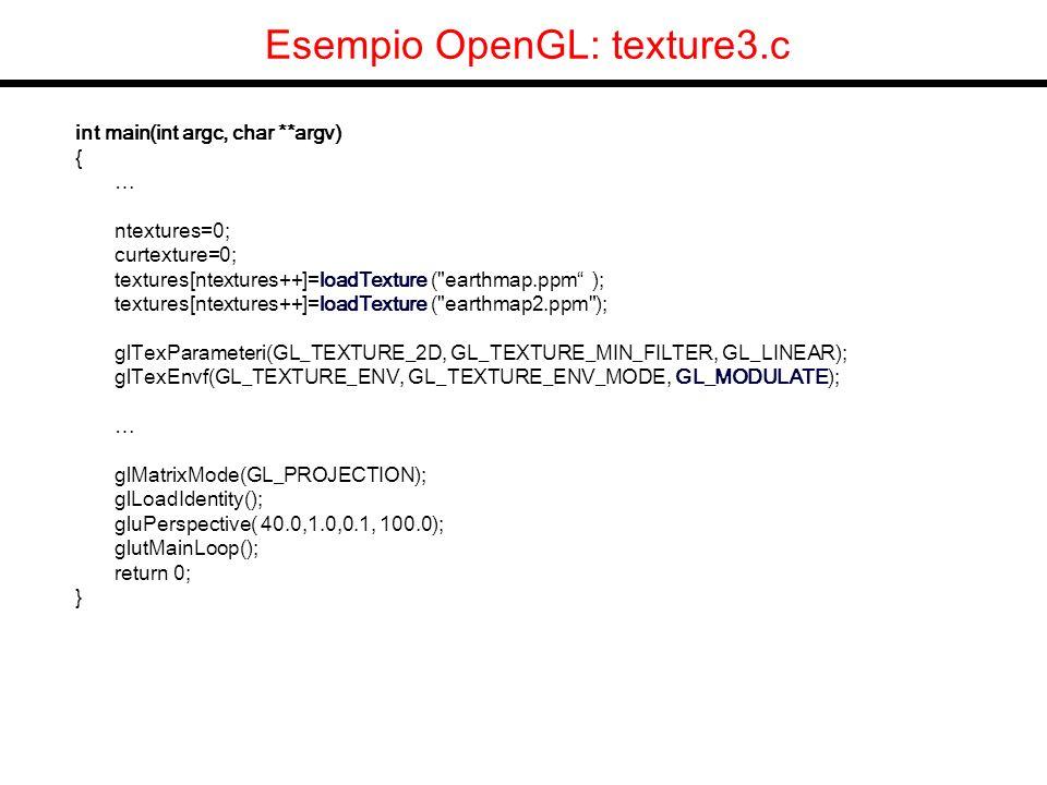 Esempio OpenGL: texture3.c int main(int argc, char **argv) { … ntextures=0; curtexture=0; textures[ntextures++]=loadTexture (
