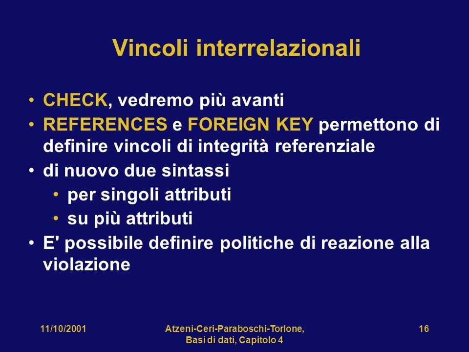 11/10/2001Atzeni-Ceri-Paraboschi-Torlone, Basi di dati, Capitolo 4 16 Vincoli interrelazionali CHECK, vedremo più avanti REFERENCES e FOREIGN KEY perm