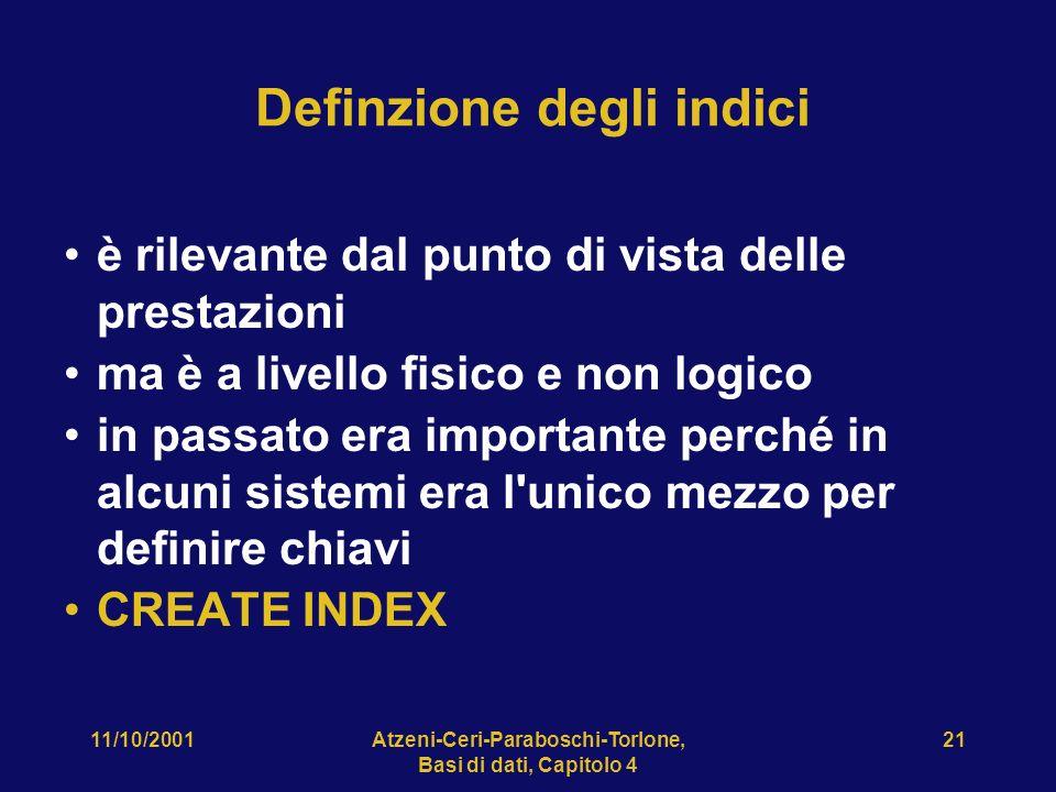 11/10/2001Atzeni-Ceri-Paraboschi-Torlone, Basi di dati, Capitolo 4 21 Definzione degli indici è rilevante dal punto di vista delle prestazioni ma è a