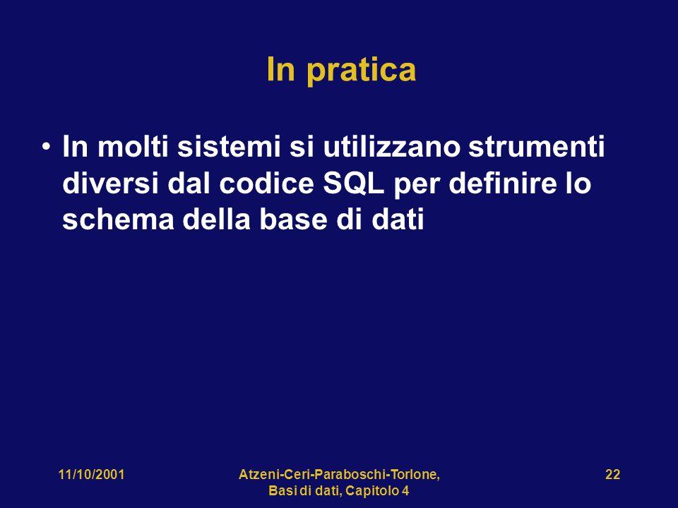 11/10/2001Atzeni-Ceri-Paraboschi-Torlone, Basi di dati, Capitolo 4 22 In pratica In molti sistemi si utilizzano strumenti diversi dal codice SQL per d