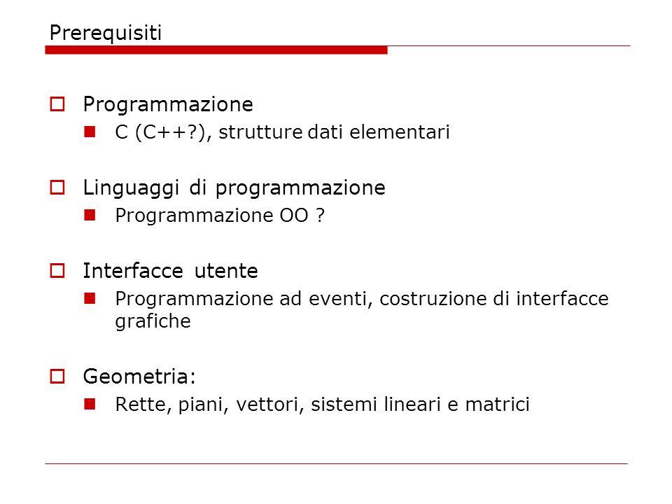 Prerequisiti Programmazione C (C++?), strutture dati elementari Linguaggi di programmazione Programmazione OO .